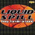 Liquid Spill - Keep Turnin' Around