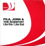 Pila, Jorn & The Scientist – Like This / Like That